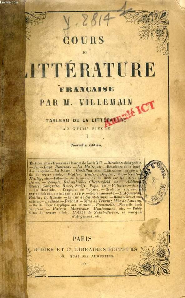 COURS DE LITTERATURE FRANCAISE, TABLEAU DE LA LITTERATURE AU XVIIIe SIECLE, TOME I