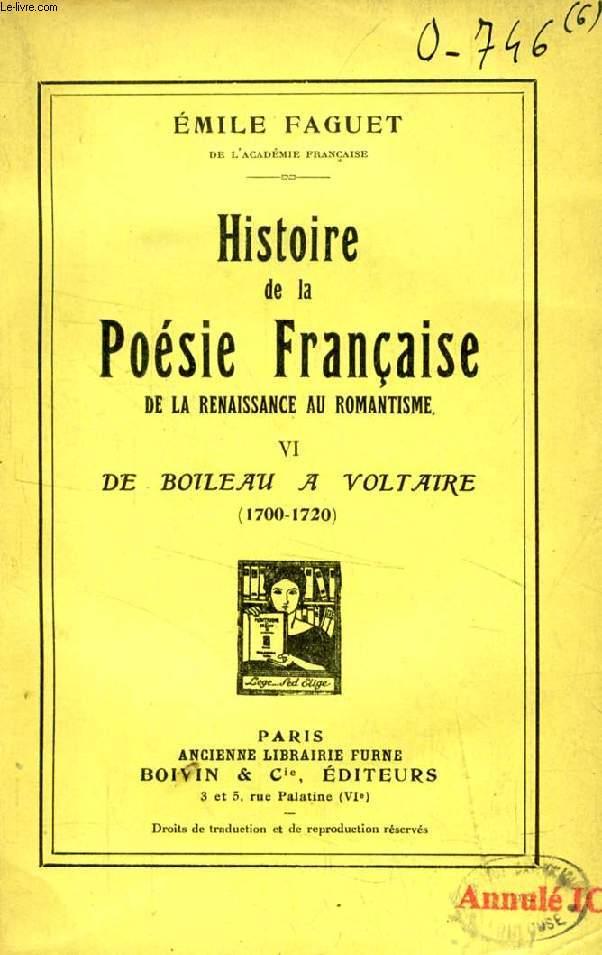 HISTOIRE DE LA POESIE FRANCAISE DE LA RENAISSANCE AU ROMANTISME, TOME VI, DE BOILEAU A VOLTAIRE (1700-1720)