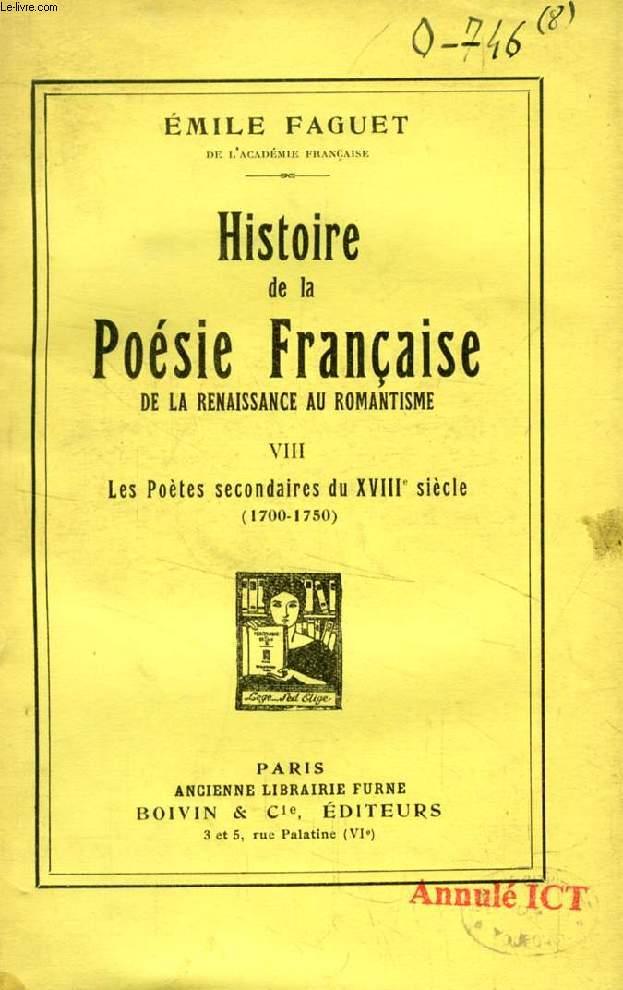 HISTOIRE DE LA POESIE FRANCAISE DE LA RENAISSANCE AU ROMANTISME, TOME VIII, LES POETES SECONDAIRES DU XVIIIe SIECLE (1700-1750)