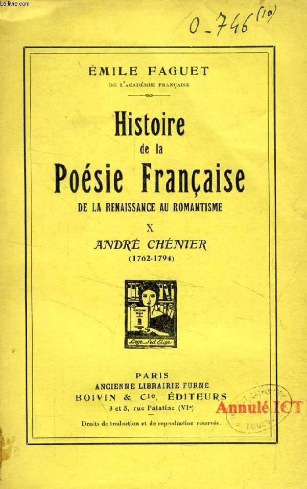 HISTOIRE DE LA POESIE FRANCAISE DE LA RENAISSANCE AU ROMANTISME, TOME X, ANDRE CHENIER (1762-1794)