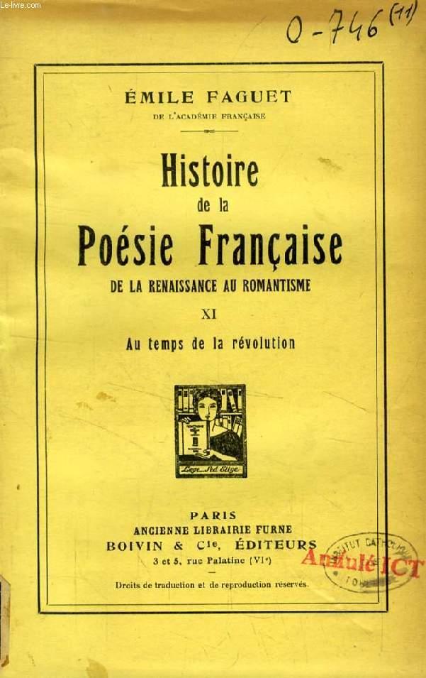 HISTOIRE DE LA POESIE FRANCAISE DE LA RENAISSANCE AU ROMANTISME, TOME XI, AU TEMPS DE LA REVOLUTION