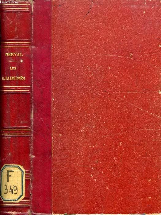 LES ILLUMINES, RECITS ET PORTRAITS (Le Roi de Bicêtre (Raoul Spifame), Histoire de l'Abbé du Buquoy, Les Confidences de Nicolas (Restif de la Bertonne), Jacques Cazotte, Cagliostro, Quintus Aucler)