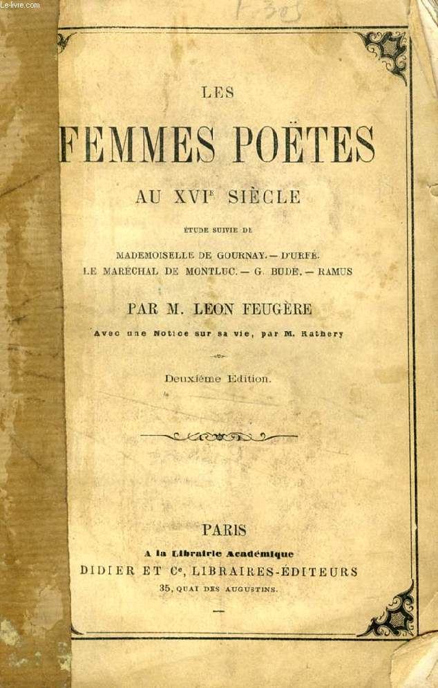 LES FEMMES POETES AU XVIe SIECLE (Etude suivie de Mademoiselle de Gournay, Honoré d'Urfé, Le Maréchal de Montluc, Guillaume Budé, Pierre Ramus)
