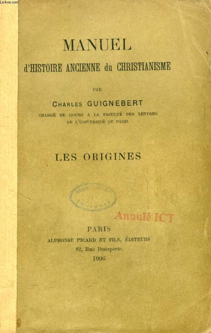 MANUEL D'HISTOIRE ANCIENNE DU CHRISTIANISME, LES ORIGINES