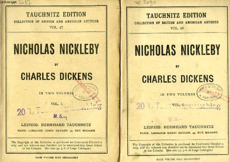 THE LIFE AND ADVENTURES OF NICOLAS NICKLEBY, 2 VOLUMES (TAUCHNITZ EDITION, COLLECTION OF BRITISH AND AMERICAN AUTHORS, VOL. 47, 48)