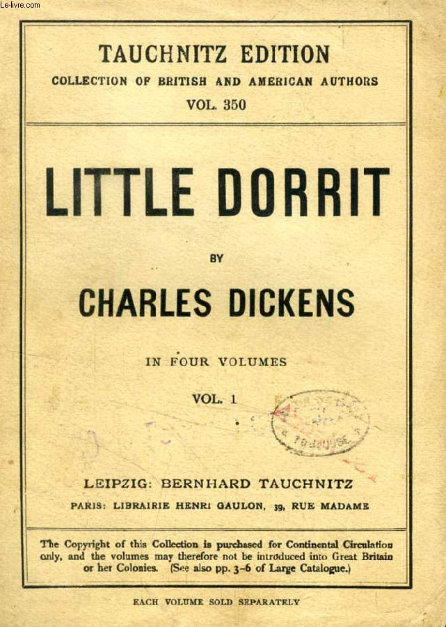 LITTLE DORRIT, 4 VOLUMES (TAUCHNITZ EDITION, COLLECTION OF BRITISH AND AMERICAN AUTHORS, VOL. 350, 360, 380, 390)