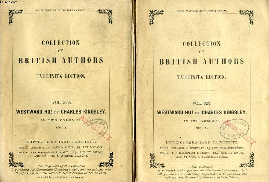 WESTWARD HO !, OR, THE VOYAGES AND ADVENTURES OF SIR AMYAS LEIGH, KNIGHT, 2 VOLUMES (TAUCHNITZ EDITION, COLLECTION OF BRITISH AND AMERICAN AUTHORS, VOL. 328, 329)