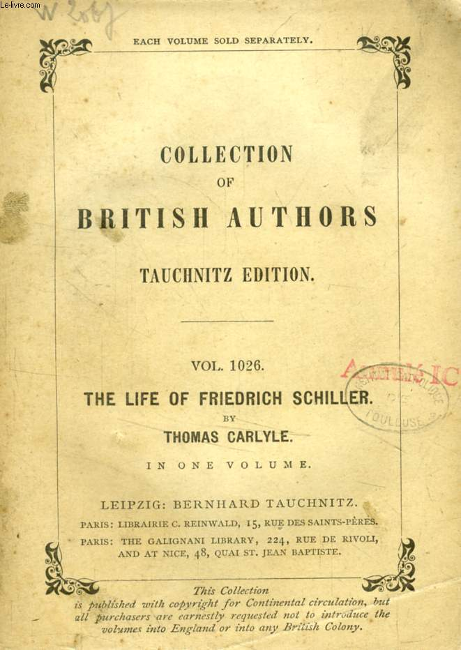 THE LIFE OF FRIEDRICH SCHILLER (TAUCHNITZ EDITION, COLLECTION OF BRITISH AND AMERICAN AUTHORS, VOL. 1026)
