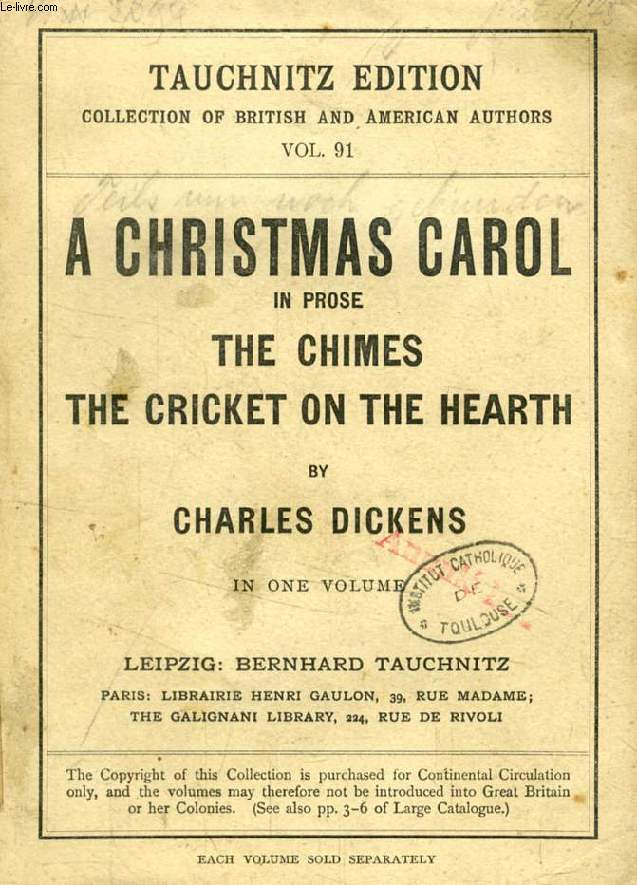 A CHRISTMAS CAROL IN PROSE, THE CHIMES, THE CRICKET ON THE HEARTH (TAUCHNITZ EDITION, COLLECTION OF BRITISH AND AMERICAN AUTHORS, VOL. 91)