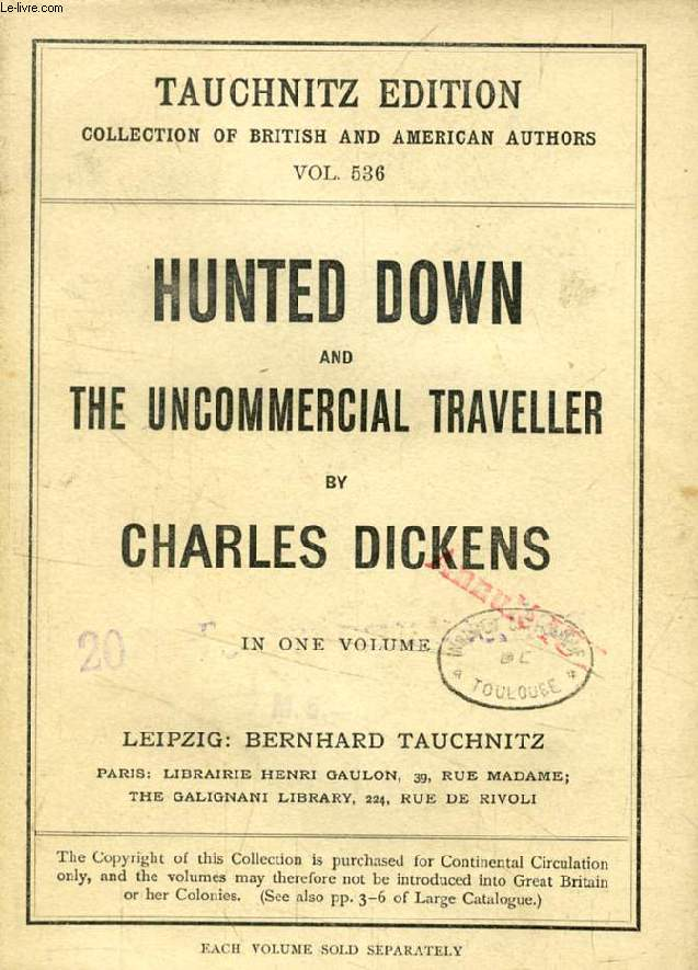 HUNTED DOWN, A STORY, THE UNCOMMERCIAL TRAVELLER, A SERIS OF OCCASIONAL PAPERS (TAUCHNITZ EDITION, COLLECTION OF BRITISH AND AMERICAN AUTHORS, VOL. 536)