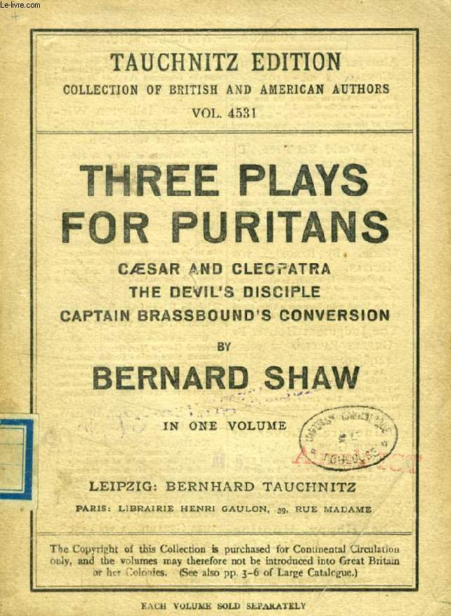 THREE PLAYS FOR PURITANS: THE DEVIL'S DISCIPLE, CAESAR AND CLEOPATRA, CAPTAIN BRASSBOUND'S CONVERSION (TAUCHNITZ EDITION, COLLECTION OF BRITISH AND AMERICAN AUTHORS, VOL. 4531)