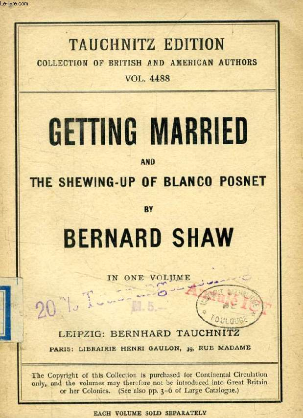 GETTING MARRIED, AND THE SHEWING-UP OF BLANCO POSNET (TAUCHNITZ EDITION, COLLECTION OF BRITISH AND AMERICAN AUTHORS, VOL. 4488)