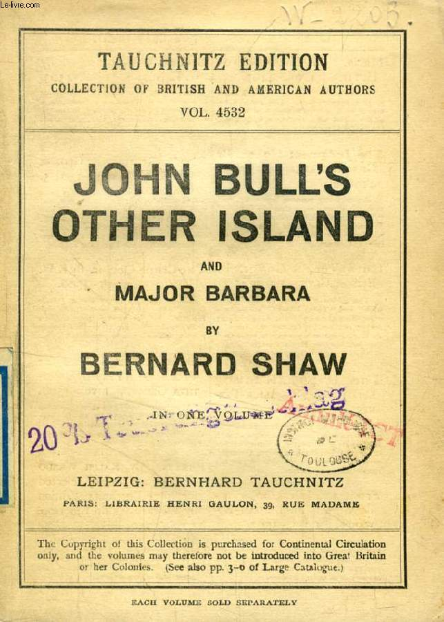 JOHN BULL'S OTHER ISLAND, HOW HE LIED TO HER HUSBAND, MAJOR BARBARA (TAUCHNITZ EDITION, COLLECTION OF BRITISH AND AMERICAN AUTHORS, VOL. 4532)