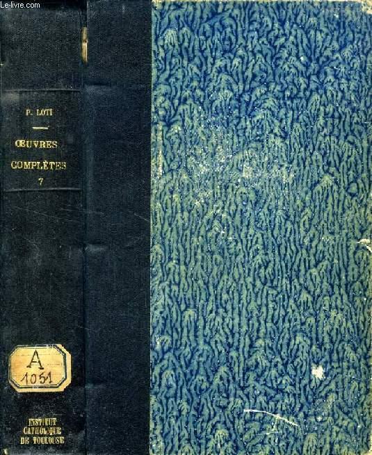 OEUVRES COMPLETES DE PIERRE LOTI, TOME VII, LE DESERT, JERUSALEM, LA GALILEE, LA MOSQUEE VERTE