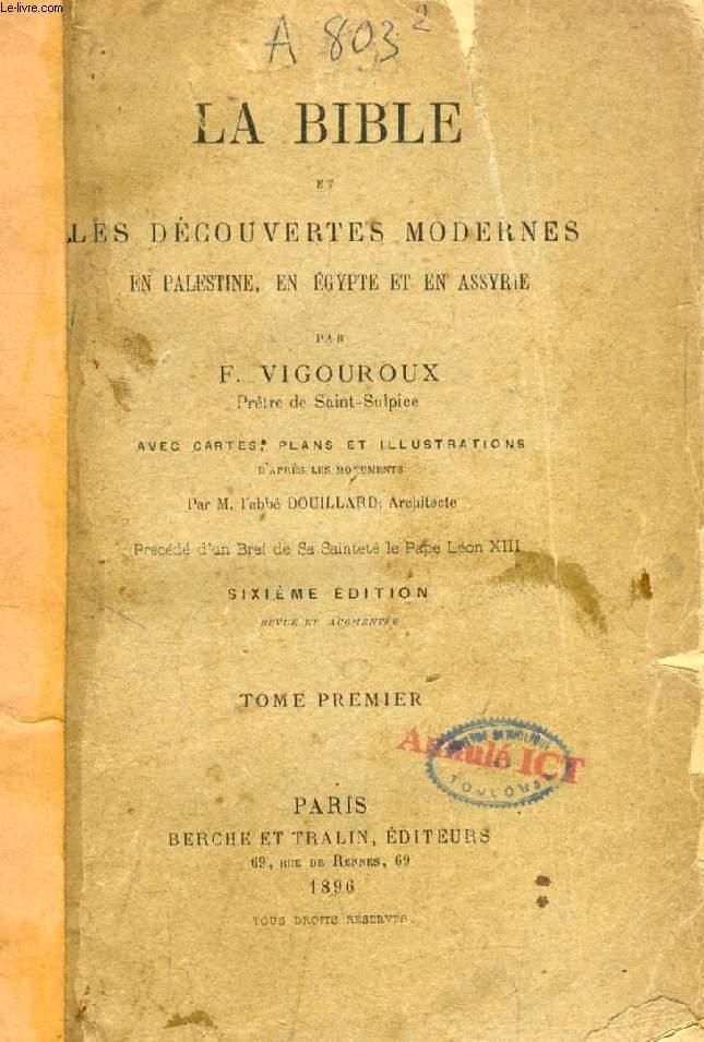 LA BIBLE ET LES DECOUVERTES ARCHEOLOGIQUES MODERNES EN PALESTINE, EN EGYPTE ET EN ASSYRIE, TOME I