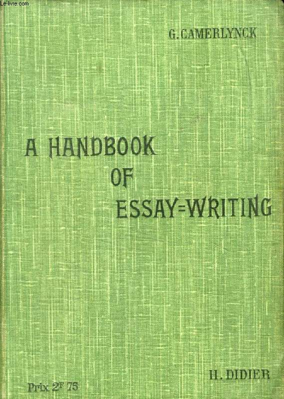 A HANDBOOK OF ESSAY-WRITING FOR THE HIGHER AND EXAMINATION CLASSES