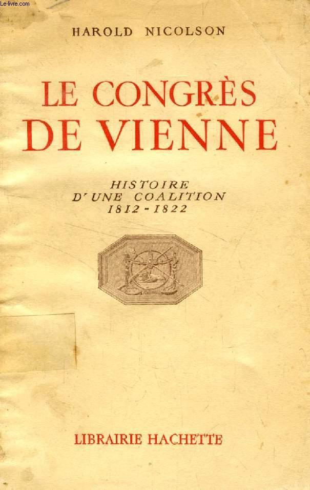LE CONGRES DE VIENNE, HISTOIRE D'UNE COALITION, 1812-1822