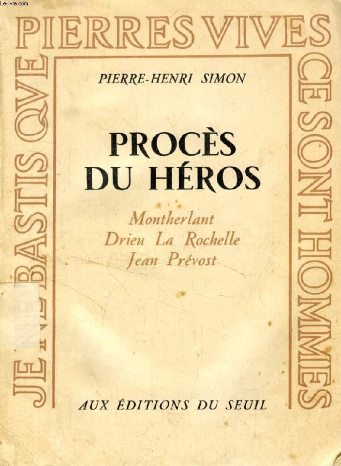 PROCES DU HEROS, Montherlant, Drieu La Rochelle, Jean Prévost