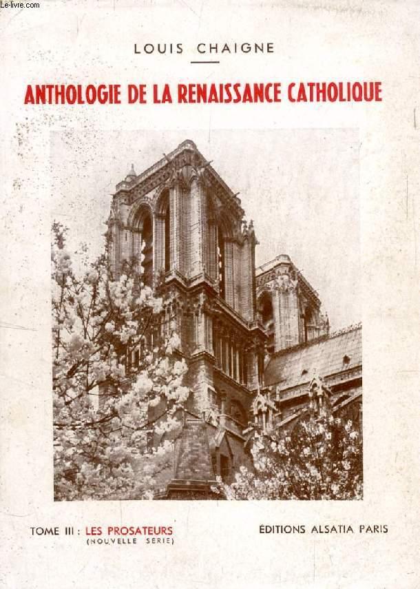 ANTHOLOGIE DE LA RENAISSANCE CATHOLIQUE, TOME III: LES PROSATEURS (Nouvelle Série)