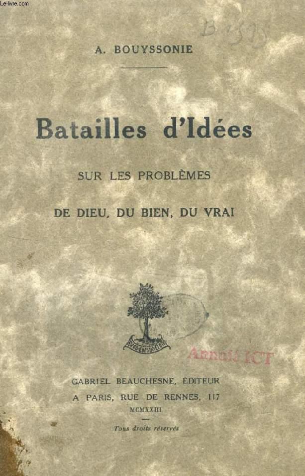 BATAILLES D'IDEES SUR LES PROBLEMES DE DIEU, DU BIEN, DU VRAI