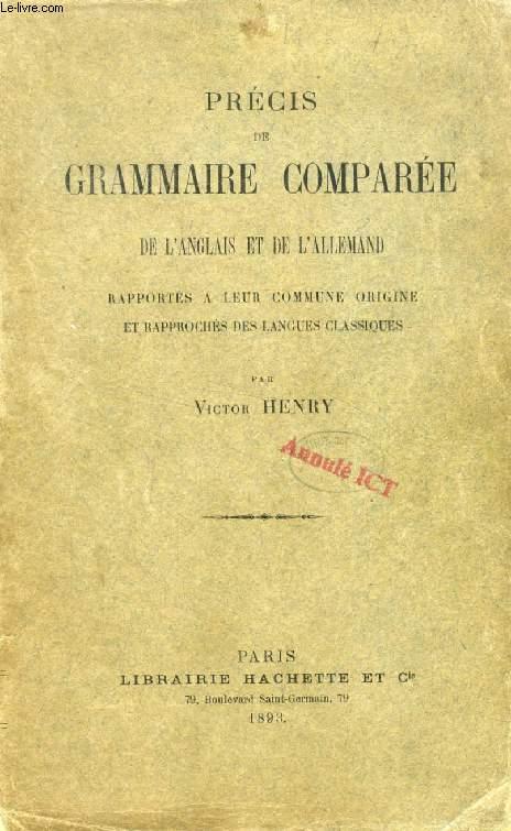 PRECIS DE GRAMMAIRE COMPAREE DE L'ANGLAIS ET DE L'ALLEMAND, Rapportés à leur commune origine et rapprochés des langues classiques