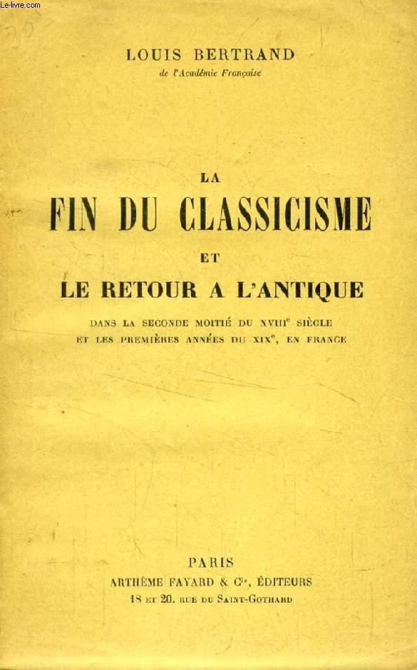 LA FIN DU CLASSICISME ET LE RETOUR A L'ANTIQUE, Dans la seconde moitié du XVIIIe siècle et les premières années du XIXe, en France