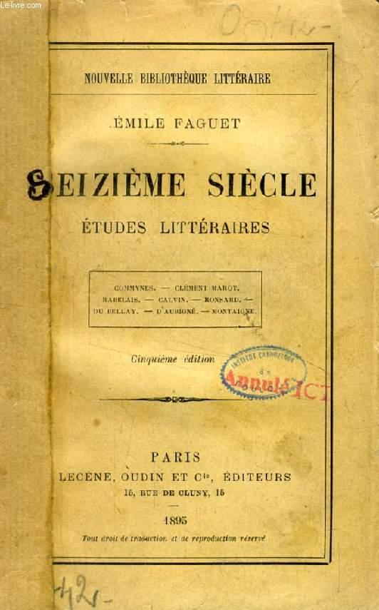 SEIZIEME SIECLE, ETUDES LITTERAIRES (Commynes, Clément Marot, Rabelais, Calvin, Ronsard, Du Bellay, D'Aubigné, Montaigne)