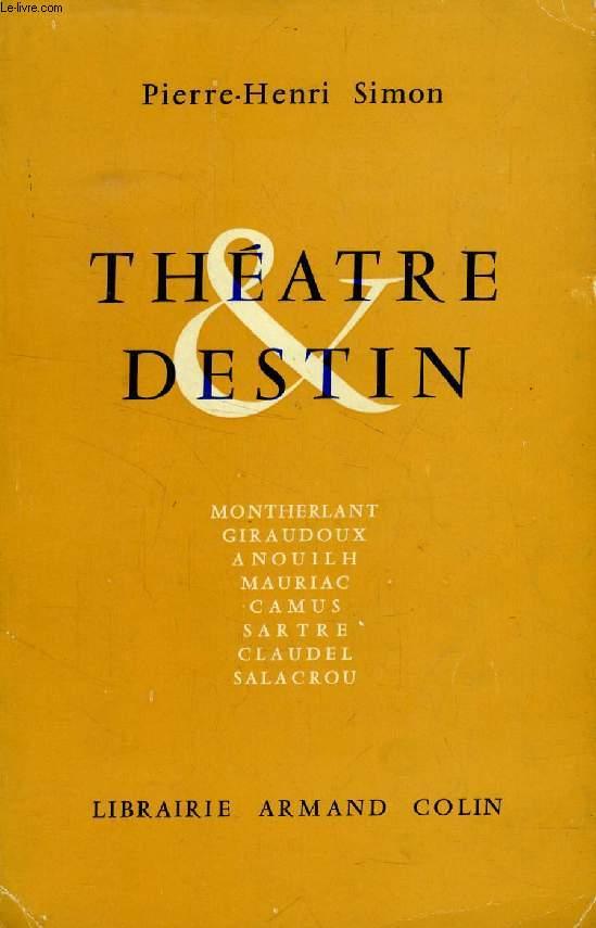 THEATRE & DESTIN, LA SIGNIFICATION DE LA RENAISSANCE DRAMATIQUE EN FRANCE AU XXe SIECLE (Montherlant, Giraudoux, Anouilh, Mauriac, Camus, Sartre, Claudel, Salacrou)