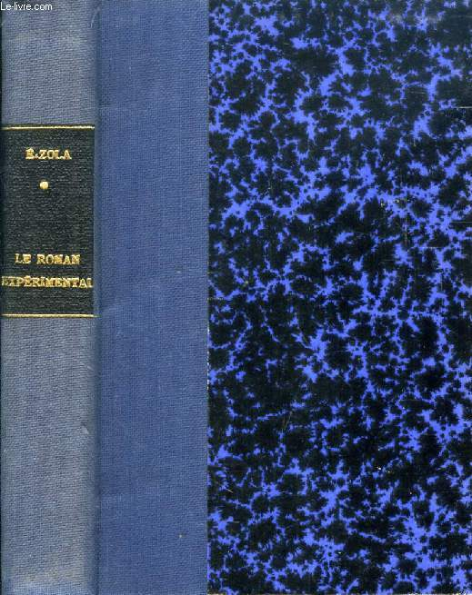 LE ROMAN EXPERIMENTAL (Le Roman expérimental, Lettre à la jeunesse, Le naturalisme au théâtre, L'argent dans la littérature, Du Roman, De la critique, La République et la littérature.)