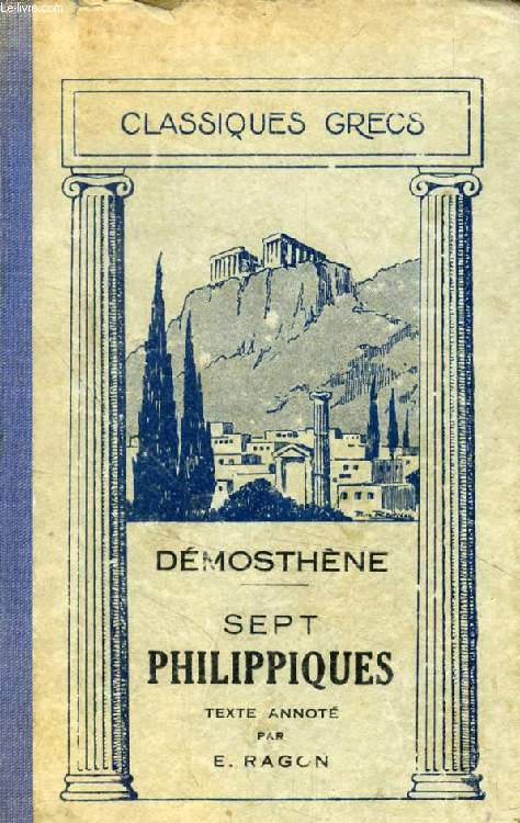 SEPT PHILIPPIQUES (Philippiques, Olynthiennes et Discours sur la Chersonèse)