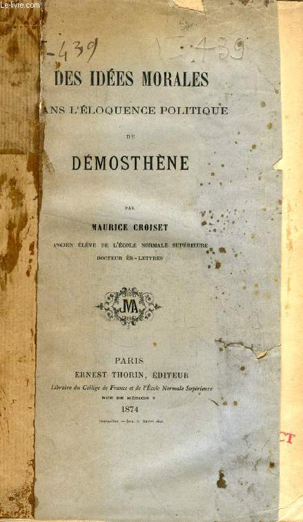 DES IDEES MORALES DANS L'ELOQUENCE POLITIQUE DE DEMOSTHENE (THESE)