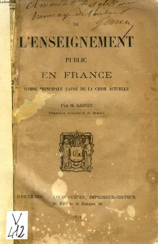 DE L'ENSEIGNEMENT PUBLIC EN FRANCE COMME PRINCIPALE CAUSE DE LA CRISE ACTUELLE