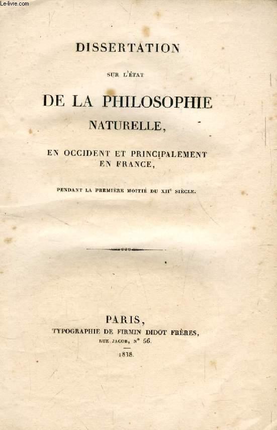 DISSERTATION SUR L'ETAT DE LA PHILOSOPHIE NATURELLE, EN OCCIDENT ET PRINCIPALEMENT EN FRANCE PENDANT LA PREMIERE MOITIE DU XIIe SIECLE (THESE)