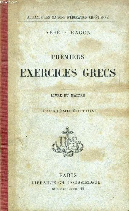 PREMIERS EXERCICES GRECS, VERSIONS ET THEMES FACILES, SUR LA PREMIERE PARTIE DE LA GRAMMAIRE, LIVRE DU MAITRE