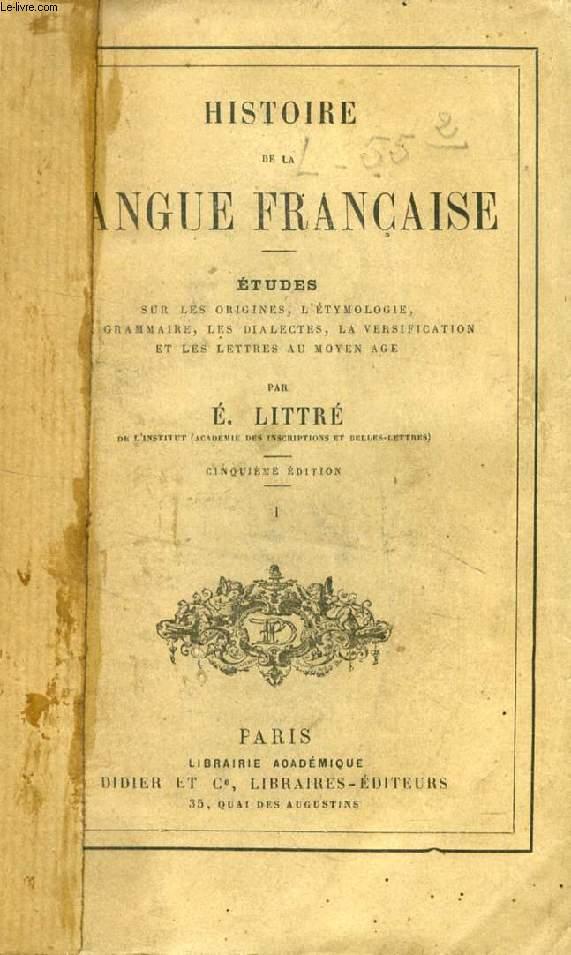 HISTOIRE DE LA LANGUE FRANCAISE, 2 TOMES, Etudes sur les origines, l'étymologie, la grammaire, les dialectes, la versification et les lettres au Moyen Age