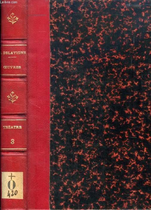 OEUVRES COMPLETES DE CASIMIR DELAVIGNE, THEATRE, TOME III
