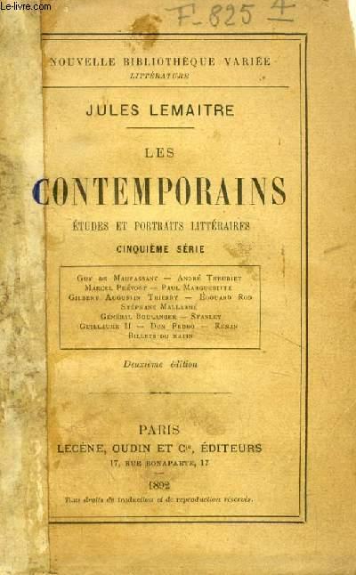 LES CONTEMPORAINS, ETUDES ET PORTRAITS LITTERAIRES, 5e SERIE (G. de Maupassant, A. Theuriet, M. Prévost, P. Margueritte, G. Augustin, Ed. Rod, S. Mallarmé, Gén. Boulanger, Guillaume II, Renan...)