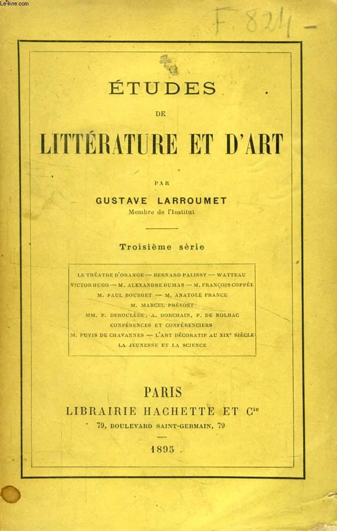 ETUDES DE LITTERATURE ET D'ART, 3e SERIE (Le théâtre d'Orange, B. Palissy, Watteau, V. Hugo, A. Dumas, Fr. Coppée, P. Bourget, A. France, M. Prévost, P. Déroulède, Puvis de Chavannes...)