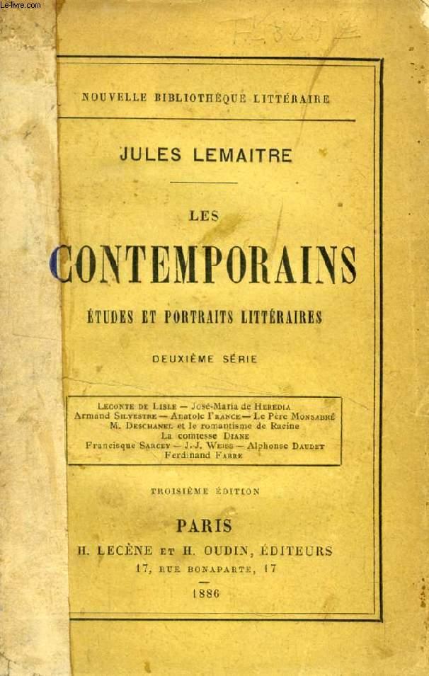 LES CONTEMPORAINS, ETUDES ET PORTRAITS LITTERAIRES, 2e SERIE (Leconte de Lisle, J.M. de Heredia, A. Silvestre, A. Frane, P. Monsabré, M. Deschanel et le romantisme de Racine, La comtesse Diane, J.J. Weiss...)