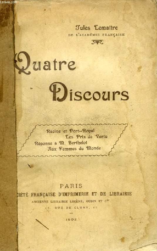 QUATRE DISCOURS (Racine et Port-Royal, Les Prix de Vertu, Réponse à M. Berthelot, Aux Femmes du Monde)