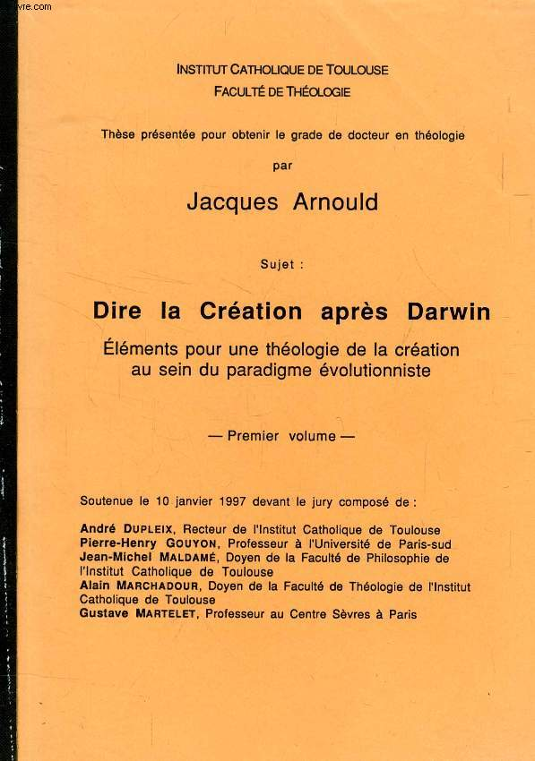 DIRE LA CREATION APRES DARWIN, 3 VOLUMES, ELEMENTS POUR UNE THEOLOGIE DE LA CREATION AU SEIN DU PARADIGME EVOLUTIONNISTE (THESE)