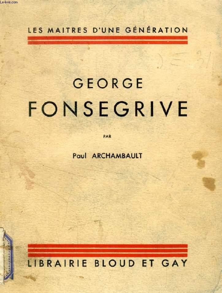 GEORGE FONSEGRIVE (Les Maîtres d'une génération)
