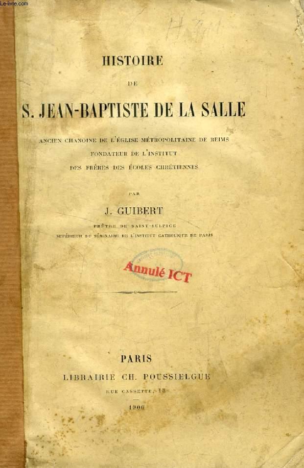 HISTOIRE DE S. JEAN-BAPTISTE DE LA SALLE, Ancien Chanoine de l'église métropolitaine de Reims, Fondateur de l'Institut des Frères des Ecoles chrétiennes