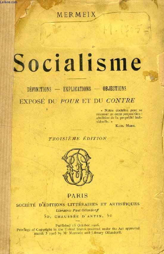 LE SOCIALISME, DEFINITIONS, EXPLICATIONS, OBJECTIONS, EXPOSE DU POUR ET DU CONTRE