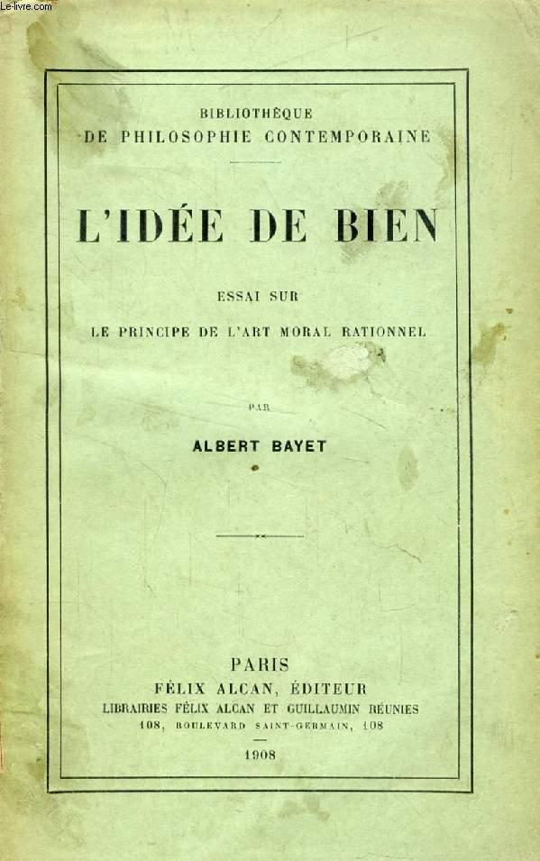 L'IDEE DE BIEN, ESSAI SUR LE PRINCIPE DE L'ART MORAL RATIONNEL
