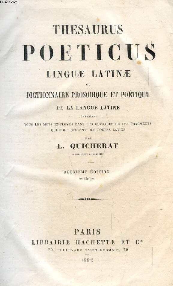 THESAURUS POETICUS LINGUAE LATINAE, OU DICTIONNAIRE PROSODIQUE ET POETIQUE DE LA LANGUE LATINE