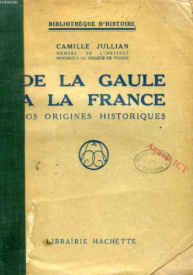 DE LA GAULE A LA FRANCE, NOS ORIGINES HISTORIQUES