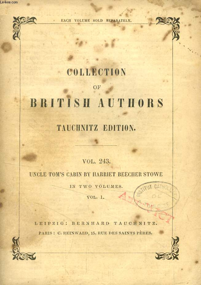 UNCLE TOM'S CABIN, VOL. 1 (TAUCHNITZ EDITION, COLLECTION OF BRITISH AND AMERICAN AUTHORS, VOL. 243)