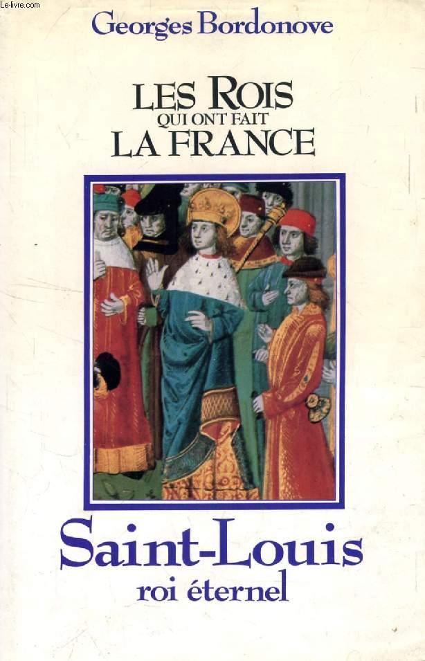 LES ROIS QUI ONT FAIT LA FRANCE, SAINT LOUIS, ROI ETERNEL