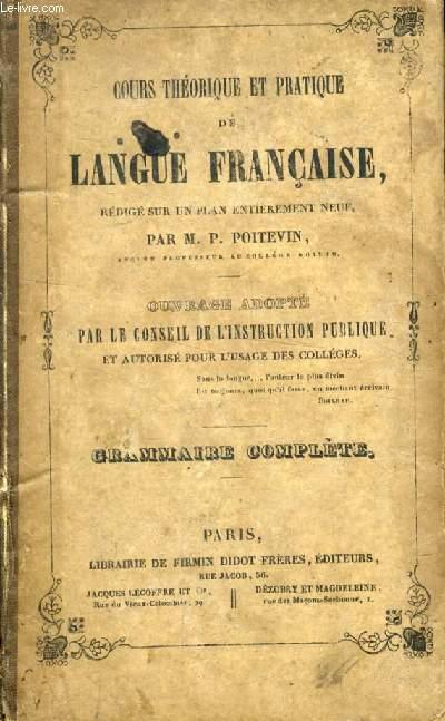 COURS THEORIQUE ET PRATIQUE DE LANGUE FRANCAISE, GRAMMAIRE COMPLETE, THEORIE ET APPLICATION